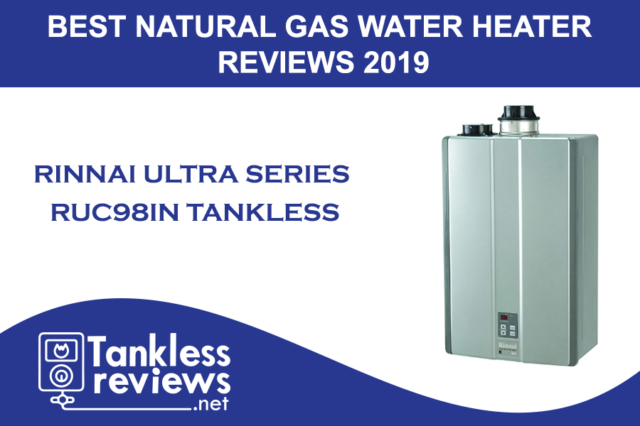 Best Rinnai Ultra Series RUC98iN Tankless Natural Gas Water Heater Review 2019