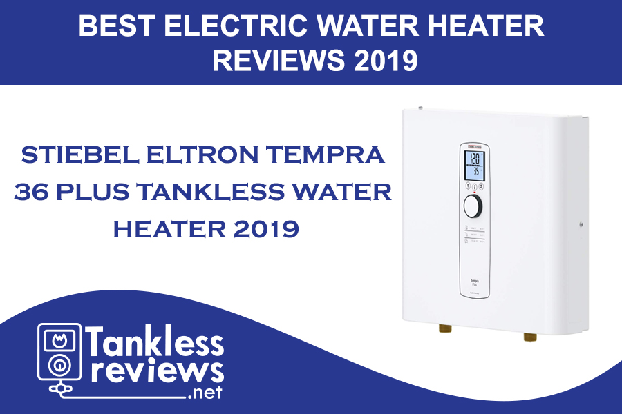 Best Stiebel Eltron Tempra 36 Plus Tankless Water Heater Review 2019
