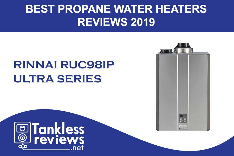 Best Rinnai Ruc98ip Tankless Propane Water Heater Reviews 2020