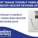 Top TAKAGI TH3OSLP Water Tankless Heater Review 2019