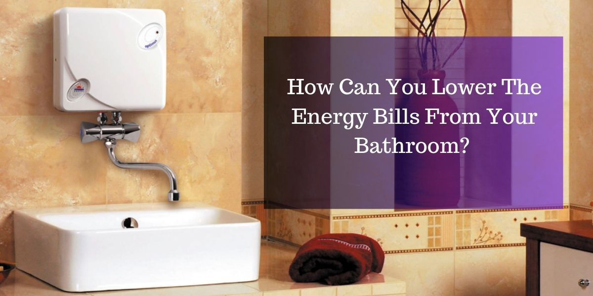 How Can You Lower The Energy Bills From