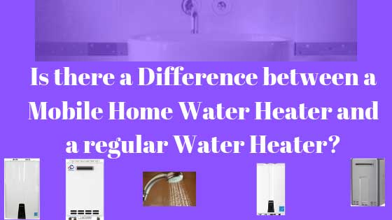 Is there a difference between a mobile home water heater and a regular water heater