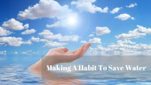 Making A Habit To Save Water