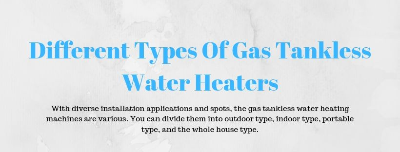 Different Types Of Gas Tankless Water Heaters 2019
