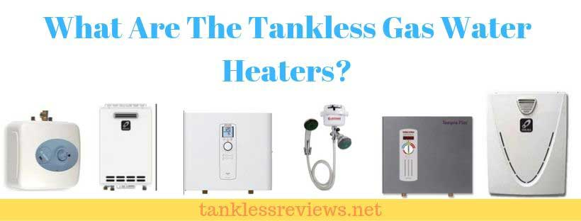 What Are The Tankless Gas Water Heaters