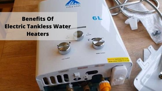 Benefits Of Electric Tankless Water Heaters