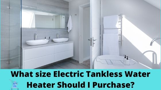 What size electric tankless water heater Should I Purchase