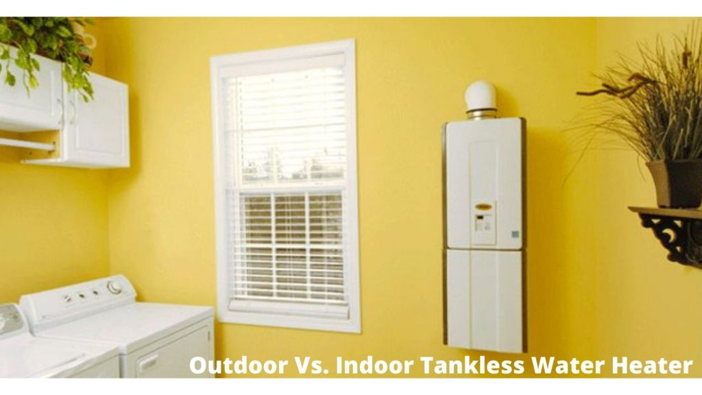 Outdoor Vs. Indoor Tankless Water Heater